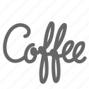 cafe, coffee, sign, writing icon