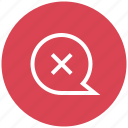 cancel message, close conversation, close message bubble, delete chat, discard message, remove chat, remove message icon