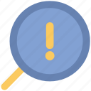 discovery, exclamation mark, exploration, magnifier, magnifying, risk analysis, survey icon