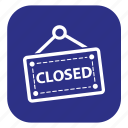 board, closed shop, closed sign, shopping, store icon