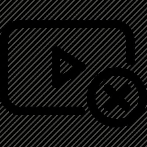 cancel, delete, dissaprove, not allowed, rejected, remove, video icon