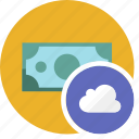 cash, cloud, commerce, currency, dollar, money icon