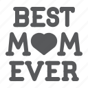 best, mom, ever, lettering, word, heart, mother icon