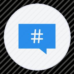 chat, communication, conversation, hashtag, message, talk, text icon