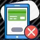 cancel card, cancel transaction, failed, payment, payment failed, payment gateway, wrong card icon