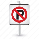 alert, no, parking, road, sign, warning icon
