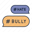 bublechat, bully, bullying, cyberbully, hashtag, hate icon