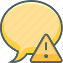 alert, bubble, caution, communication, danger, message, warning icon