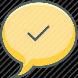 accept, bubble, chat, check, communication, mark, message icon