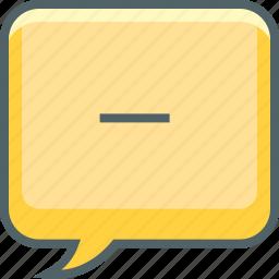 bubble, communication, delete, message, minus, remove, square icon